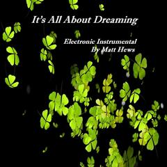 It's All About Dreaming by Matt Hews
