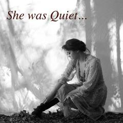 She Was Quiet…