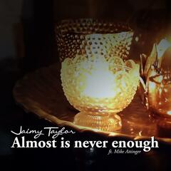 Almost Is Never Enough (feat. Mike Attinger)
