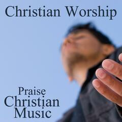 Christian Worship Music - Praise Christian Music