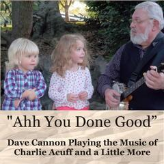 Ahh You Done Good: Dave Cannon Playing the Music of Charlie Acuff and a Little More