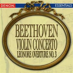 Beethoven: Violin Concerto - Leonore Overture No. 3