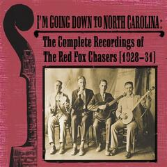 I'm Going Down To North Carolina : The Complete Recordings of The Red Fox Chasers (1928-31)