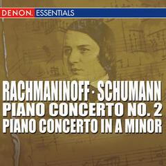 Rachmaninoff - Schumann - Piano Concerto No. 2 - Piano Concerto In A Minor