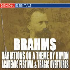 Brahms: Variations on a Theme by Haydn - Academic Festival Overture - Tragic Overture