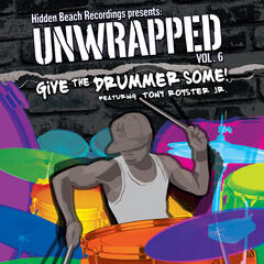 Hidden Beach Recordings Presents Unwrapped Vol. 6: Give The Drummer Some! Featuring Tony Royster Jr.