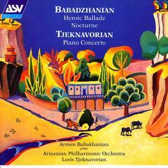 Babadzhanian: Heroic Ballade; Nocturne / Tjeknavorian: Piano Concerto
