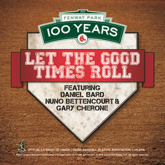 100 Year Anniversary Of Fenway Park: Let The Good Times Roll