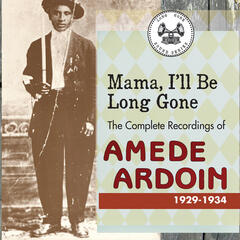 Mama, I'll Be Long Gone : The Complete Recordings of Amede Ardoin, 1929-1934