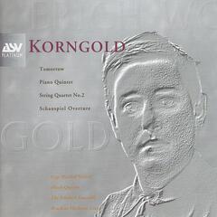 Korngold: Schauspiel Overture, Piano Quintet, String Quartet No.2, Tomorrow