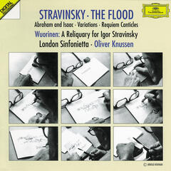 Stravinsky: The Flood; Abraham and Isaac; Variations; Requiem Canticles / Wuorinen: A Reliquary for Igor Stravinsky