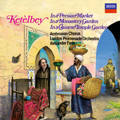 Ketèlbey: In a Persian Market, In a Monastery Garden & In a Chinese Temple Garden