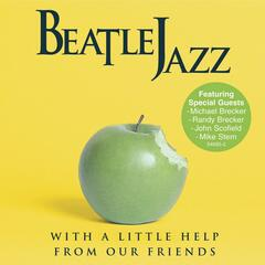Beatle Jazz: With A Little Help From Our Friends