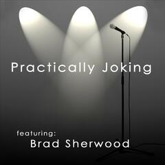 Practically Joking featuring Brad Sherwood