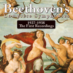 Beethoven's Complete Symphonies 1927-1938 The First Recordings