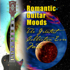 Romantic Guitar Moods - The Greatest Collection Ever Made