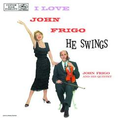I Love John Frigo...He Swings