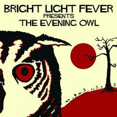 Bright Light Fever Presents The Evening Owl