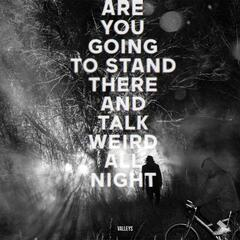 Are You Going To Stand There And Talk Weird All Night?