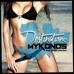 Destination: Mykonos (Deep House Selection)