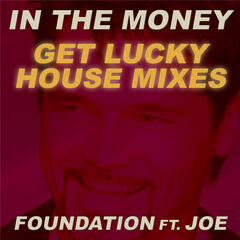 In the Money (feat. Joe) (Get Lucky House Mixes)