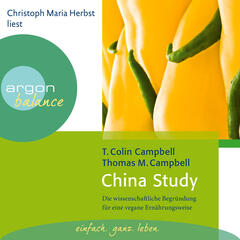 China Study - Die wissenschaftliche Begründung für eine vegane Ernährungsweise (Gekürzte Fassung)