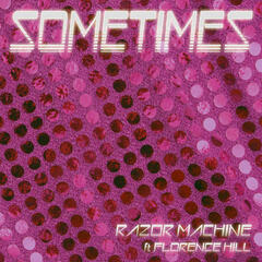 Sometimes (feat. Florence Hill)