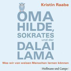 Oma Hilde, Sokrates und der Dalai Lama - Was wir von weisen Menschen lernen können (Gekürzt)