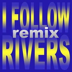 I Follow Rivers [Remix]