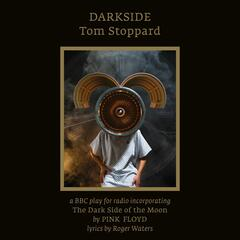 Darkside, Tom Stoppard incorporating The Dark Side of The Moon by Pink Floyd