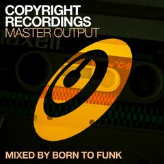 Copyright Recordings Master Output Mixed by Born To Funk