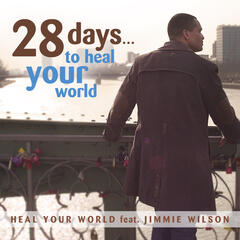 28 Days...to Heal Your World (feat. Jimmie Wilson)