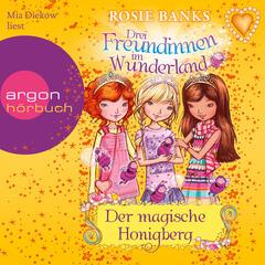 Drei Freundinnen im Wunderland, Folge 7: Der magische Honigberg (Ungekürzte Fassung)