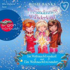 Drei Freundinnen im Wunderland: Im Weihnachtspalast / Ein Weihnachtswunder (Ungekürzte Fassung)