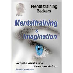 Mentaltraining & Imagination - Wünsche visualisieren - Ziele verwirklichen