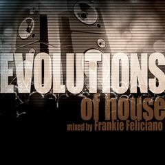 Evolutions of House Mixed by Frankie Feliciano