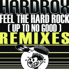 Feel The Hard Rock (Up To No Good) REMIXES