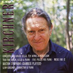 Leon Kirchner: Concerto; Trio; Five Pieces; Music for 12