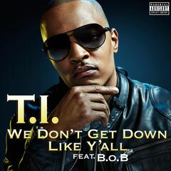 We Don't Get Down Like Y'all (feat. B.o.B)