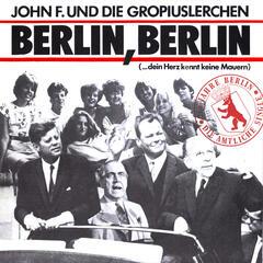 Berlin, Berlin [... dein Herz kennt keine Mauern]