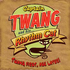 Twang First, Ask later!