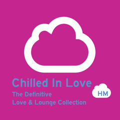 Chilled In Love: The Definitive Love & Lounge Collection