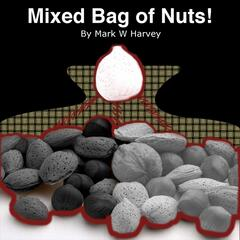 Mixed Bag of Nuts!
