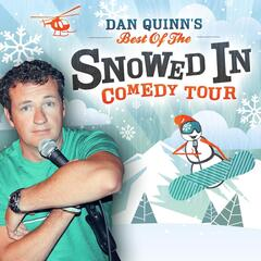 Dan Quinn's Best of the Snowed in Comedy Tour
