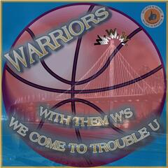 Warriors With Them W's: We Come to Trouble U