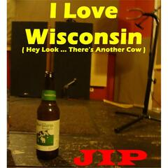 I Love Wisconsin (Hey Look... There's Another Cow)