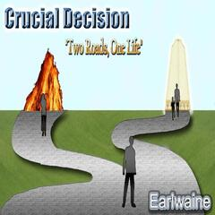 Crucial Decision: Two Roads, One Life