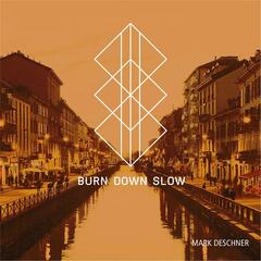 Burn Down Slow
