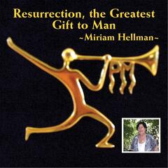 Resurrection, the Greatest Gift to Man