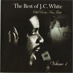 The Best of J.C. White: Old Roots, New Fruit, Vol. 1